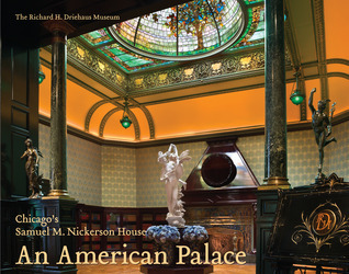 An American Palace: Chicago's Samuel M. Nickerson House David Bagnall