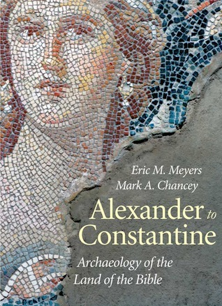 Alexander to Constantine: Archaeology of the Land of the Bible, Volume III  by  Eric M. Meyers