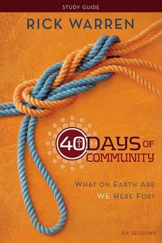40 Days of Community Study Guide: What On Earth Are We Here For?  by  Rick Warren
