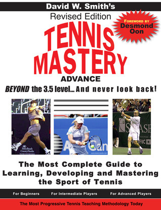 Tennis Mastery: Advance Beyond the 3.5 Level... and Never Look Back! David Walter Smith