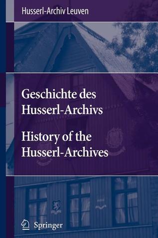 Geschichte Des Husserl-Archivs History of the Husserl-Archives  by  Husserl-Archiv Leuven