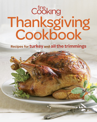 Fine Cooking Thanksgiving Cookbook: Recipes for Turkey and All the Trimmings Fine Cooking Magazine