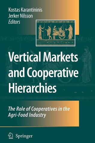 Vertical Markets and Cooperative Hierarchies: The Role of Cooperatives in the Agri-Food Industry Kostas Karantininis