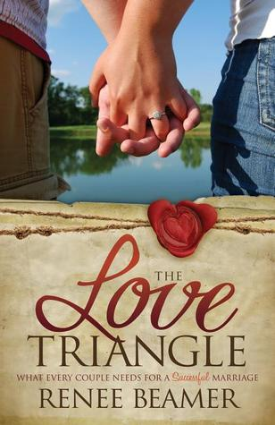 The Love Triangle: What Every Couple Needs for a Successful Marriage Renee Beamer