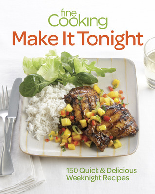 Fine Cooking Make It Tonight: 150 Quick & Delicious Weeknight Recipes  by  Fine Cooking Magazine
