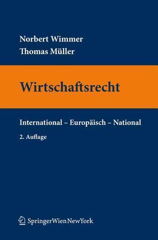 Wirtschaftsrecht: International - Europäisch - National  by  Norbert Wimmer