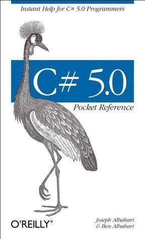 C# 5.0 Pocket Reference: Instant Help for C# 5.0 Programmers  by  Joseph Albahari