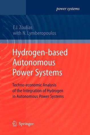 Hydrogen Based Autonomous Power Systems: Techno Economic Analysis Of The Integration Of Hydrogen In Autonomous Power Systems  by  Emmanuel I. Zoulias