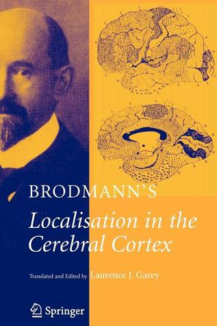 Brodmanns: Localisation in the Cerebral Cortex  by  K. Brodmann
