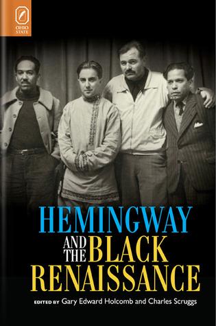 Hemingway and the Black Renaissance Gary Edward Holcomb