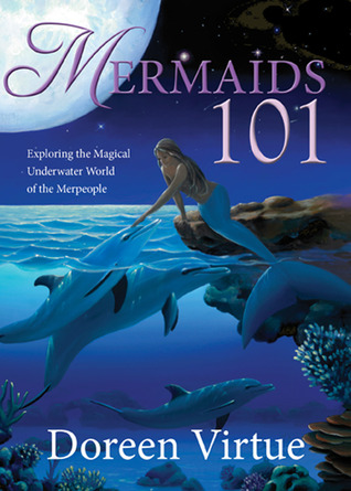 Mermaids 101: Exploring the Magical Underwater World of the Merpeople  by  Doreen Virtue