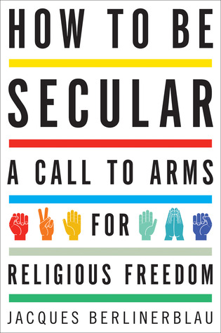 The Secular Bible: Why Nonbelievers Must Take Religion Seriously Jacques Berlinerblau