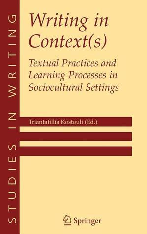 Writing In Context(S): Textual Practices And Learning Processes In Sociocultural Settings  by  Triantafillia Kostouli