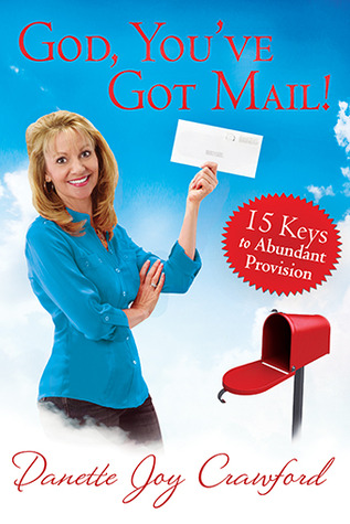 God, Youve Got Mail: 15 Keys to Abundant Provision  by  Danette Crawford