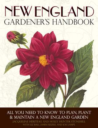 New England Gardeners Handbook: All You Need to Know to Plan, Plant & Maintain a New England Garden - Connecticut, Main Jacqueline Hériteau