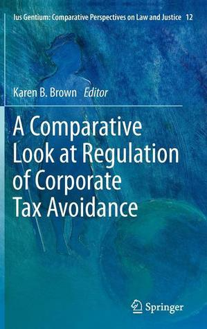A Comparative Look at Regulation of Corporate Tax Avoidance Karen B. Brown