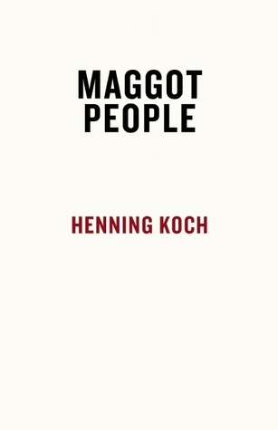 The Maggot People  by  Henning Koch