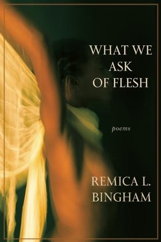 What We Ask Of Flesh Remica L. Bingham