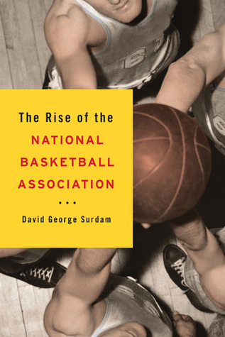 The Rise of the National Basketball Association David George Surdam