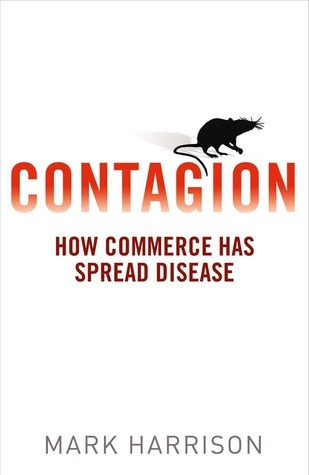 Contagion: How Commerce Has Spread Disease  by  Mark Harrison