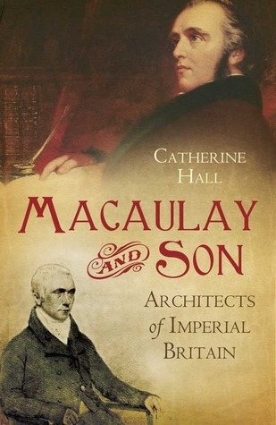 Macaulay and Son: Architects of Imperial Britain  by  Catherine  Hall