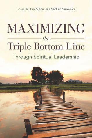 Maximizing the Triple Bottom Line Through Spiritual Leadership Louis Fry