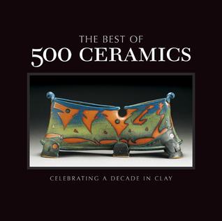 The Best of 500 Ceramics: Celebrating a Decade in Clay Lark Crafts
