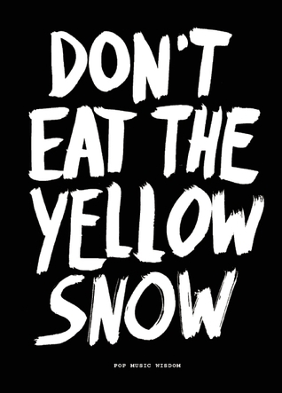 Dont Eat the Yellow Snow: Pop Music Wisdom  by  Marcus Kraft