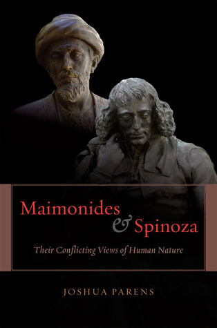Maimonides and Spinoza: Their Conflicting Views of Human Nature  by  Joshua Parens