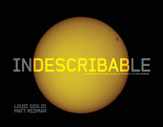 Indescribable (Illustrated Edition): Encountering the Glory of God in the Beauty of the Universe  by  Louie Giglio