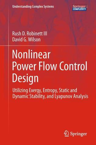 Nonlinear Power Flow Control Design: Utilizing Exergy, Entropy, Static and Dynamic Stability, and Lyapunov Analysis  by  Rush D. Robinett III