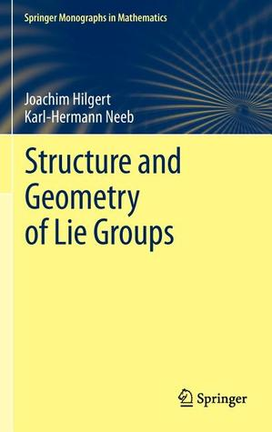 Structure And Geometry Of Lie Groups (Springer Monographs In Mathematics)  by  Joachim Hilgert