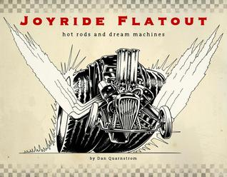 JOYRIDE FLATOUT: Hot Rods and Dream Machines Dan Quarnstrom