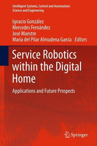 Service Robotics Within The Digital Home: Applications And Future Prospects  by  Ignacio González Alonso