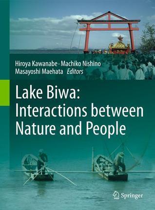 Lake Biwa: Interactions Between Nature and People Hiroya Kawanabe