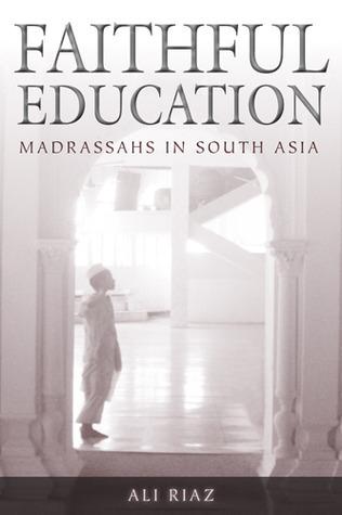 Faithful Education: Madrassahs in South Asia  by  Ali Riaz