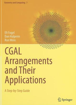 Cgal Arrangements And Their Applications: A Step By Step Guide  by  Efi Fogel