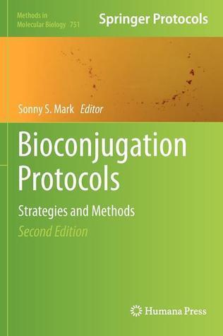 Bioconjugation Protocols: Strategies and Methods Sonny S. Mark