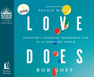 Love Does (Library Edition): Discover a Secretly Incredible Life in an Ordinary World Bob Goff