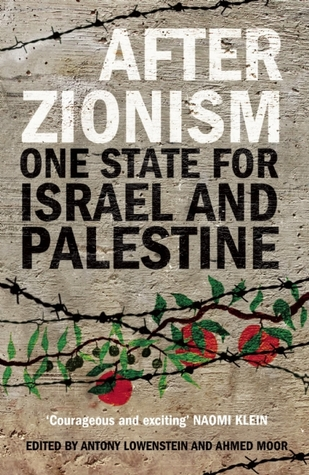 After Zionism: One State for Israel and Palestine  by  Antony Loewenstein