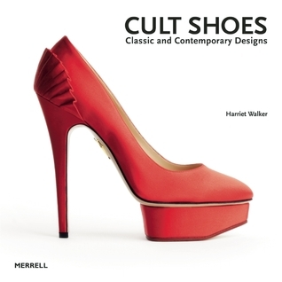 Cult Shoes: Classic and Contemporary Designs Harriet Walker