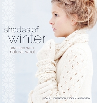 Shades of Winter: Knitting with Natural Wool Ingalill Johansson