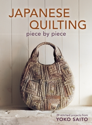Japanese Quilting Piece Piece: 29 Stitched Projects from Yoko Saito by Yoko Saito