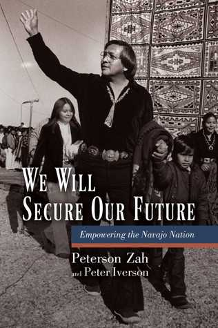 We Will Secure Our Future: Empowering the Navajo Nation  by  Peterson Zah