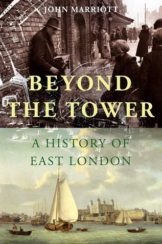 Beyond the Tower: A History of East London  by  John Marriott