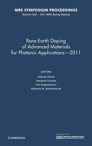 Rare-Earth Doping of Advanced Materials for Photonic Applications 2011: Volume 1342  by  V. Dierolf