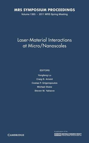 Laser-Material Interactions at Micro/Nanoscales: Volume 1365  by  Y. Lu