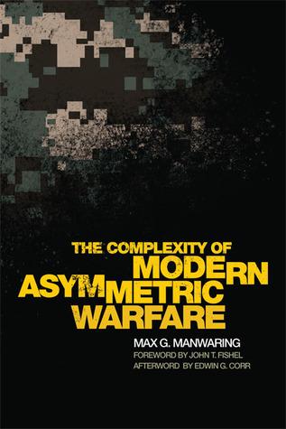 The Complexity of Modern Asymmetric Warfare Max G. Manwaring