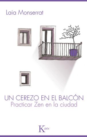 Un cerezo en el balcón: Practicar Zen en la ciudad Laia Monserrat