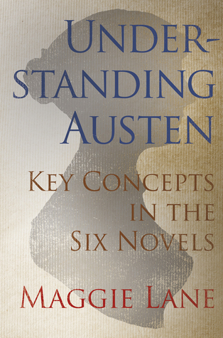 Understanding Austen: Key Concepts in the Six Novels  by  Maggie Lane
